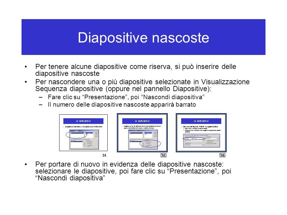 Diapositive nascoste Per tenere alcune diapositive come riserva, si può inserire delle diapositive nascoste Per nascondere una o più diapositive selez