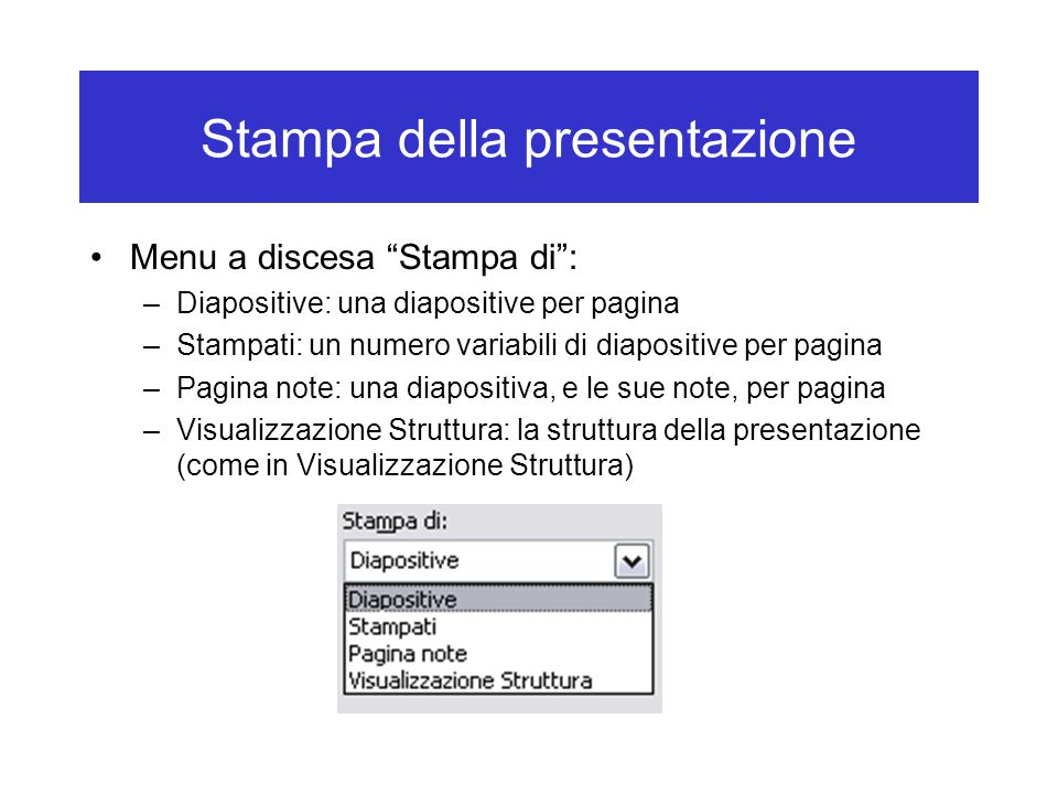 "Stampa della presentazione Menu a discesa ""Stampa di"": –Diapositive: una diapositive per pagina –Stampati: un numero variabili di diapositive per pagi"