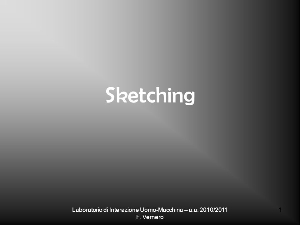 1 Sketching Laboratorio di Interazione Uomo-Macchina – a.a. 2010/2011 F. Vernero