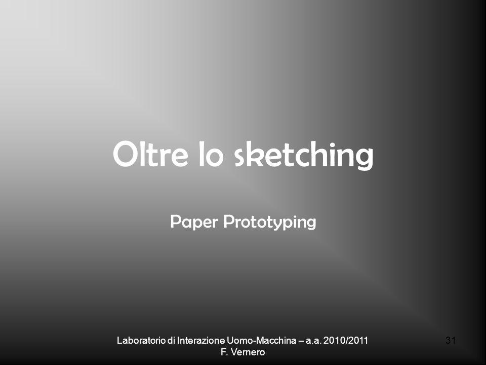 31 Oltre lo sketching Paper Prototyping Laboratorio di Interazione Uomo-Macchina – a.a.