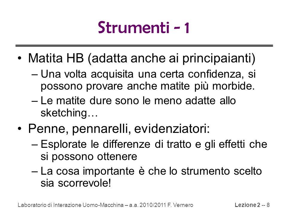 Lezione 2 -- 8 Strumenti - 1 Matita HB (adatta anche ai principaianti) –Una volta acquisita una certa confidenza, si possono provare anche matite più morbide.
