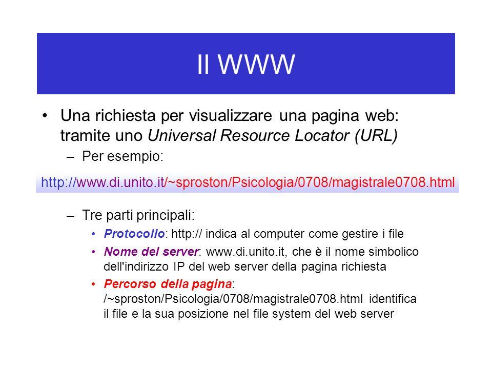 Il WWW Una richiesta per visualizzare una pagina web: tramite uno Universal Resource Locator (URL) –Per esempio: –Tre parti principali: Protocollo: ht