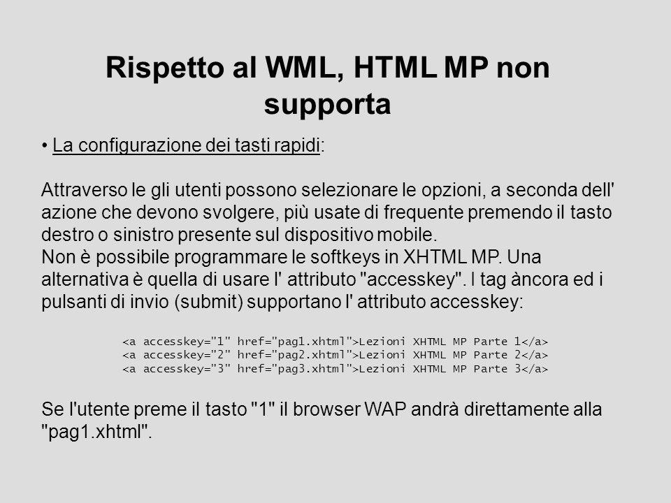 Rispetto al WML, HTML MP non supporta La configurazione dei tasti rapidi: Attraverso le gli utenti possono selezionare le opzioni, a seconda dell azione che devono svolgere, più usate di frequente premendo il tasto destro o sinistro presente sul dispositivo mobile.