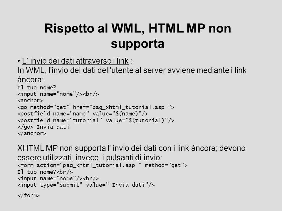Rispetto al WML, HTML MP non supporta L' invio dei dati attraverso i link : In WML, l'invio dei dati dell'utente al server avviene mediante i link ànc