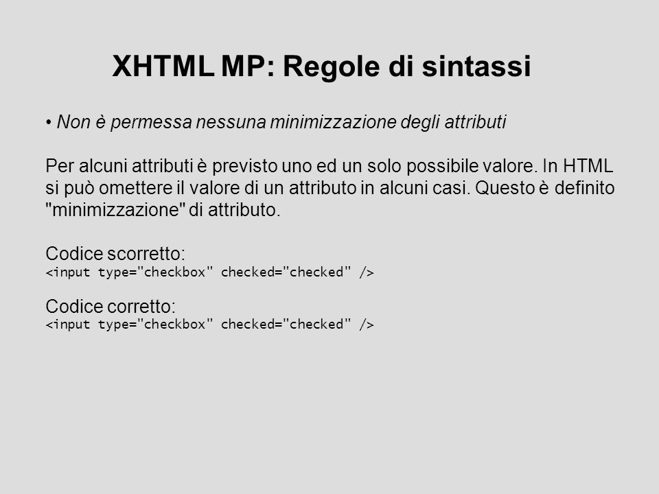 XHTML MP: Regole di sintassi Non è permessa nessuna minimizzazione degli attributi Per alcuni attributi è previsto uno ed un solo possibile valore.