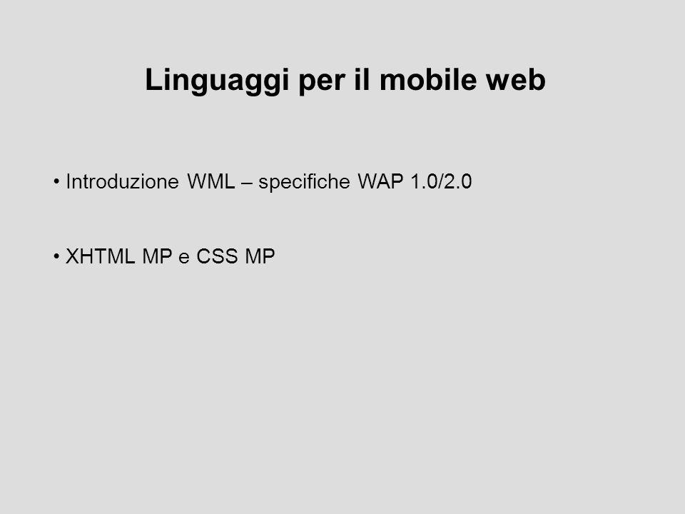 Introduzione WML – specifiche WAP 1.0/2.0 XHTML MP e CSS MP Linguaggi per il mobile web
