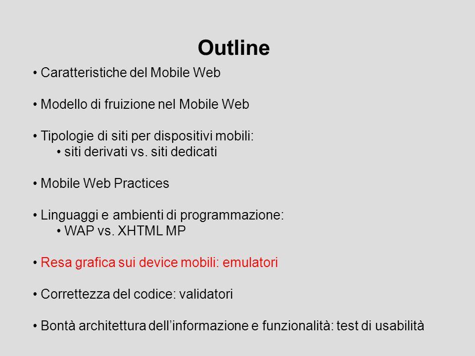 Outline Caratteristiche del Mobile Web Modello di fruizione nel Mobile Web Tipologie di siti per dispositivi mobili: siti derivati vs. siti dedicati M