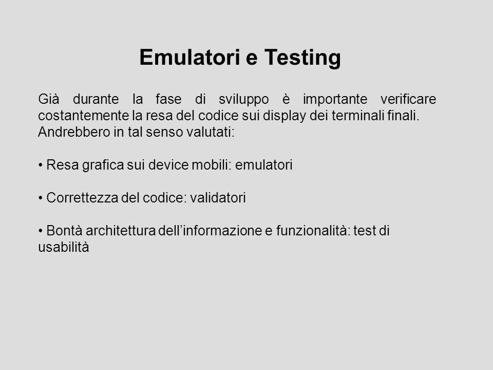 Già durante la fase di sviluppo è importante verificare costantemente la resa del codice sui display dei terminali finali. Andrebbero in tal senso val