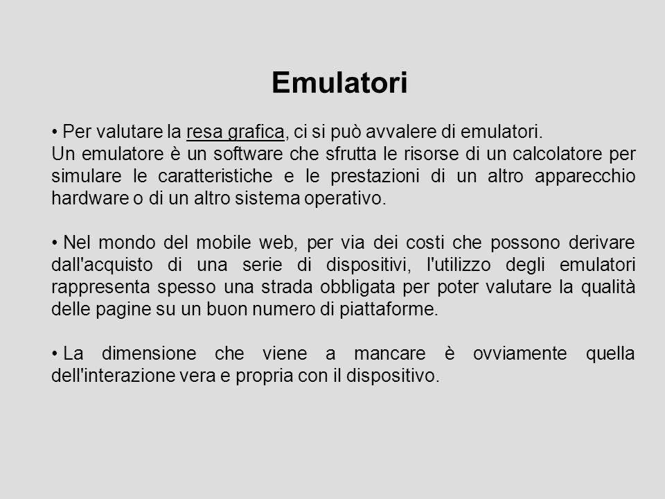 Per valutare la resa grafica, ci si può avvalere di emulatori. Un emulatore è un software che sfrutta le risorse di un calcolatore per simulare le car