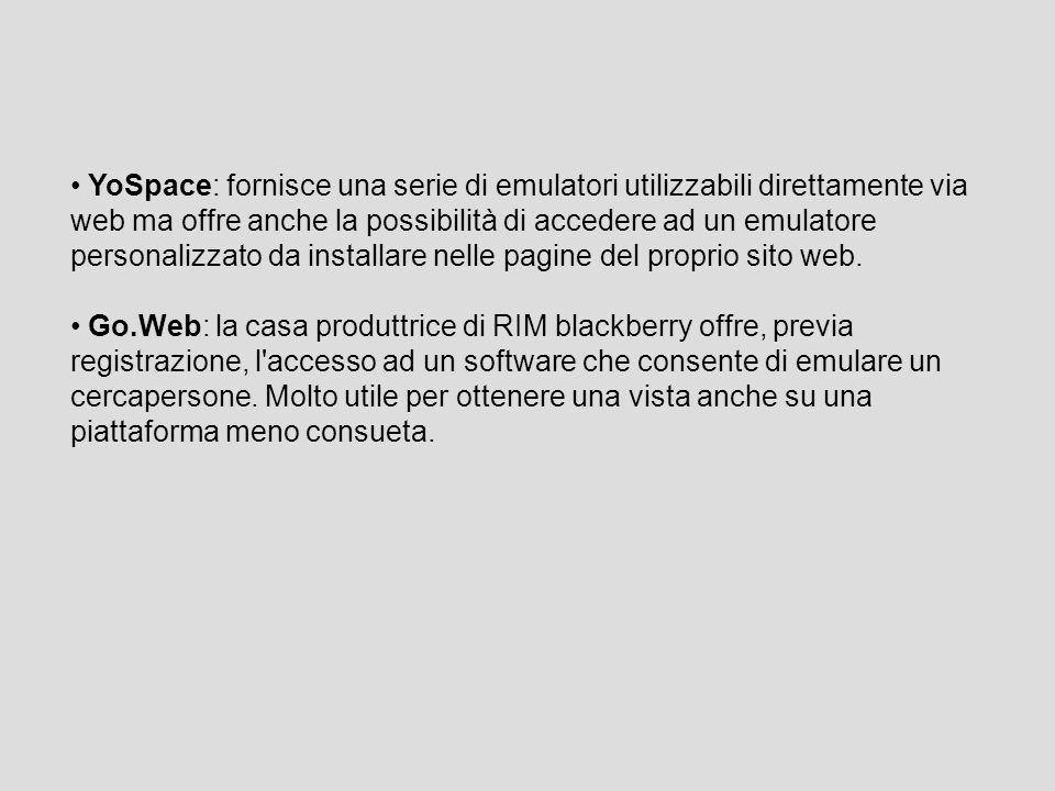 YoSpace: fornisce una serie di emulatori utilizzabili direttamente via web ma offre anche la possibilità di accedere ad un emulatore personalizzato da installare nelle pagine del proprio sito web.