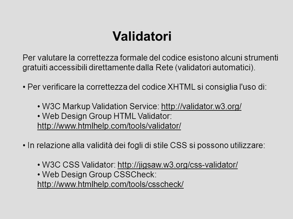 Per valutare la correttezza formale del codice esistono alcuni strumenti gratuiti accessibili direttamente dalla Rete (validatori automatici). Per ver