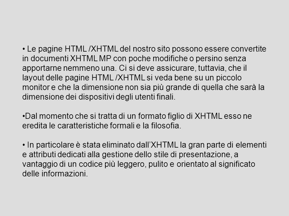 Le pagine HTML /XHTML del nostro sito possono essere convertite in documenti XHTML MP con poche modifiche o persino senza apportarne nemmeno una. Ci s
