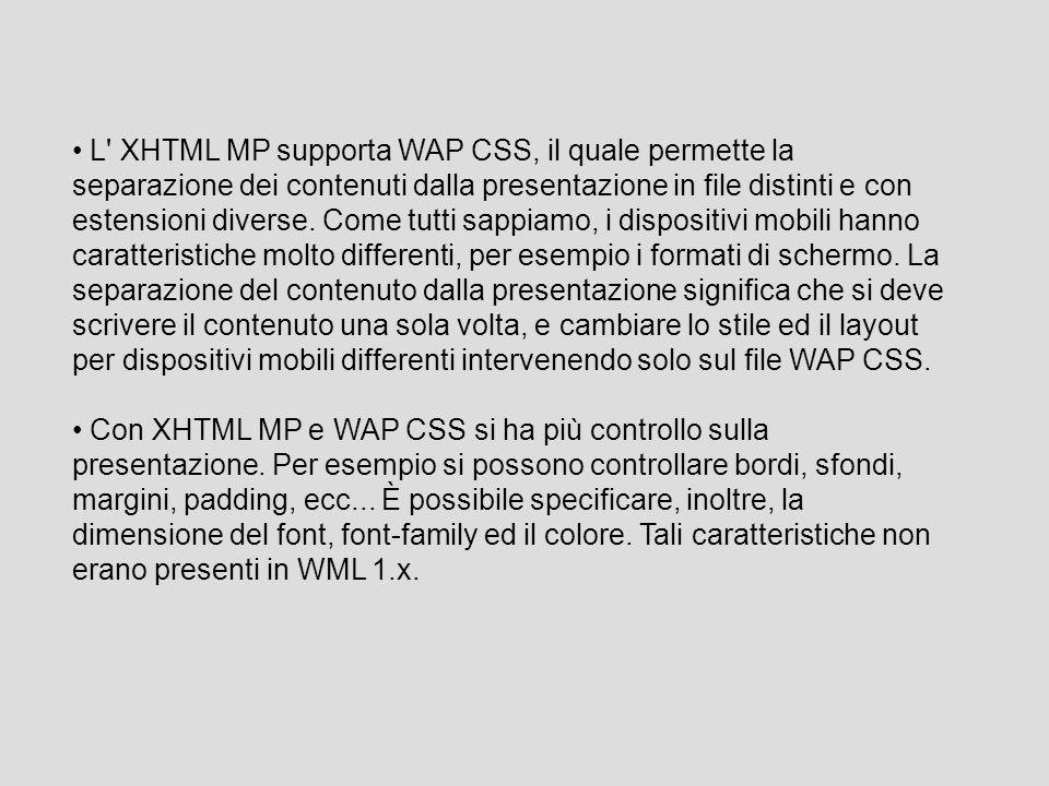 L XHTML MP supporta WAP CSS, il quale permette la separazione dei contenuti dalla presentazione in file distinti e con estensioni diverse.
