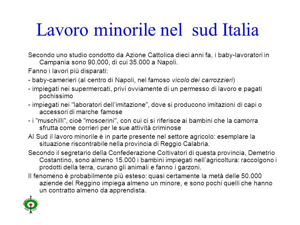 Lavoro minorile nel sud Italia Secondo uno studio condotto da Azione Cattolica dieci anni fa, i baby-lavoratori in Campania sono 90.000, di cui 35.000 a Napoli.