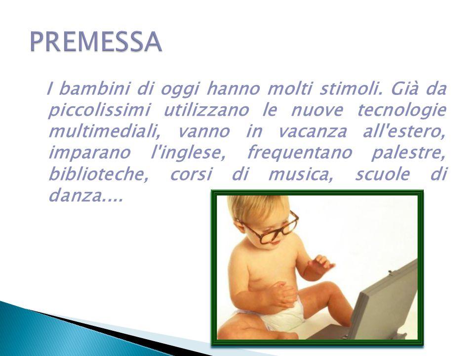 I bambini di oggi hanno molti stimoli. Già da piccolissimi utilizzano le nuove tecnologie multimediali, vanno in vacanza all'estero, imparano l'ingles