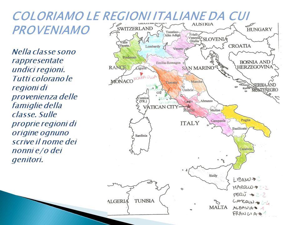COLORIAMO LE REGIONI ITALIANE DA CUI PROVENIAMO Nella classe sono rappresentate undici regioni. Tutti colorano le regioni di provenienza delle famigli