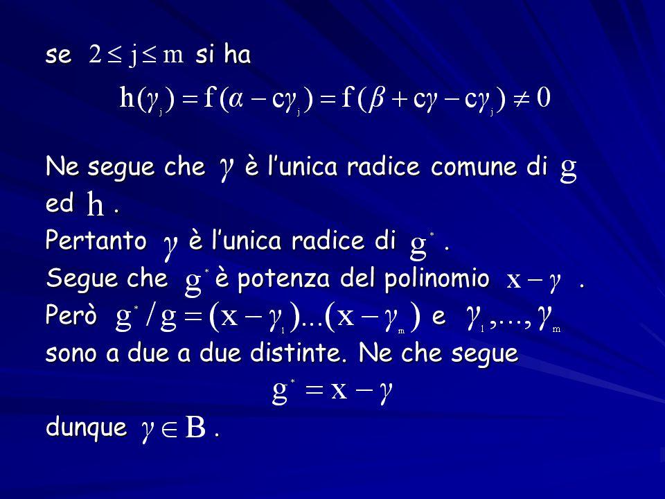 se si ha Ne segue che è l'unica radice comune di ed. Pertanto è l'unica radice di. Segue che è potenza del polinomio. Però e sono a due a due distinte