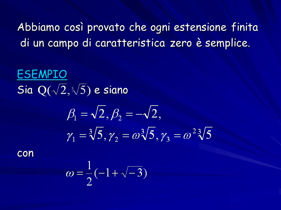 Abbiamo così provato che ogni estensione finita di un campo di caratteristica zero è semplice. di un campo di caratteristica zero è semplice.ESEMPIO S