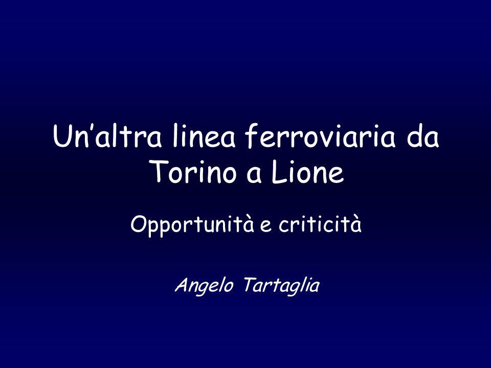 Un'altra linea ferroviaria da Torino a Lione Opportunità e criticità Angelo Tartaglia