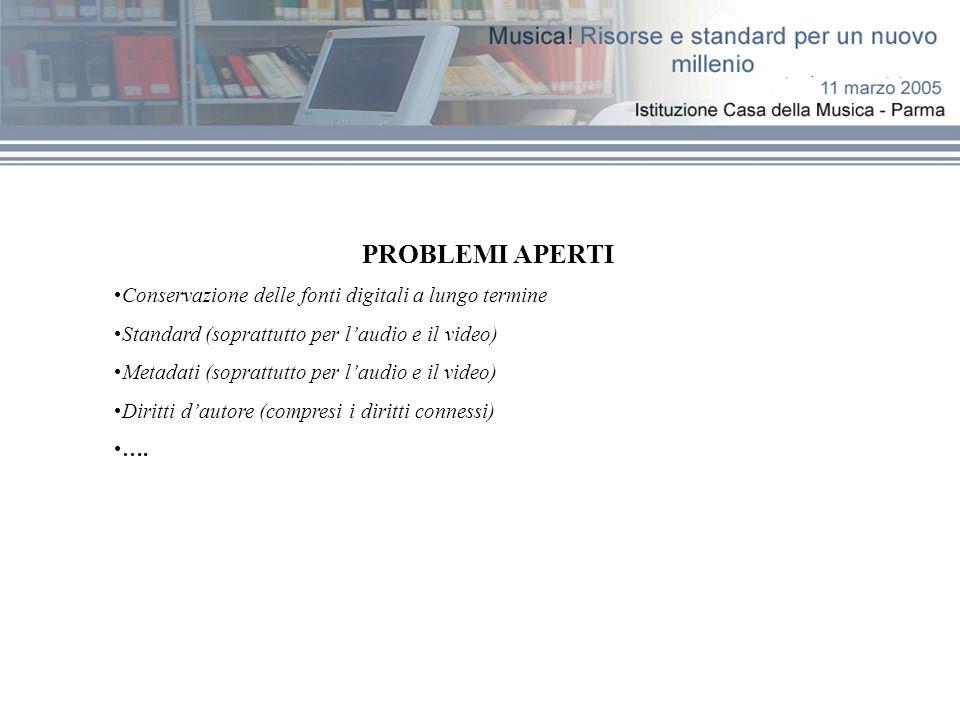 PROBLEMI APERTI Conservazione delle fonti digitali a lungo termine Standard (soprattutto per l'audio e il video) Metadati (soprattutto per l'audio e il video) Diritti d'autore (compresi i diritti connessi) ….