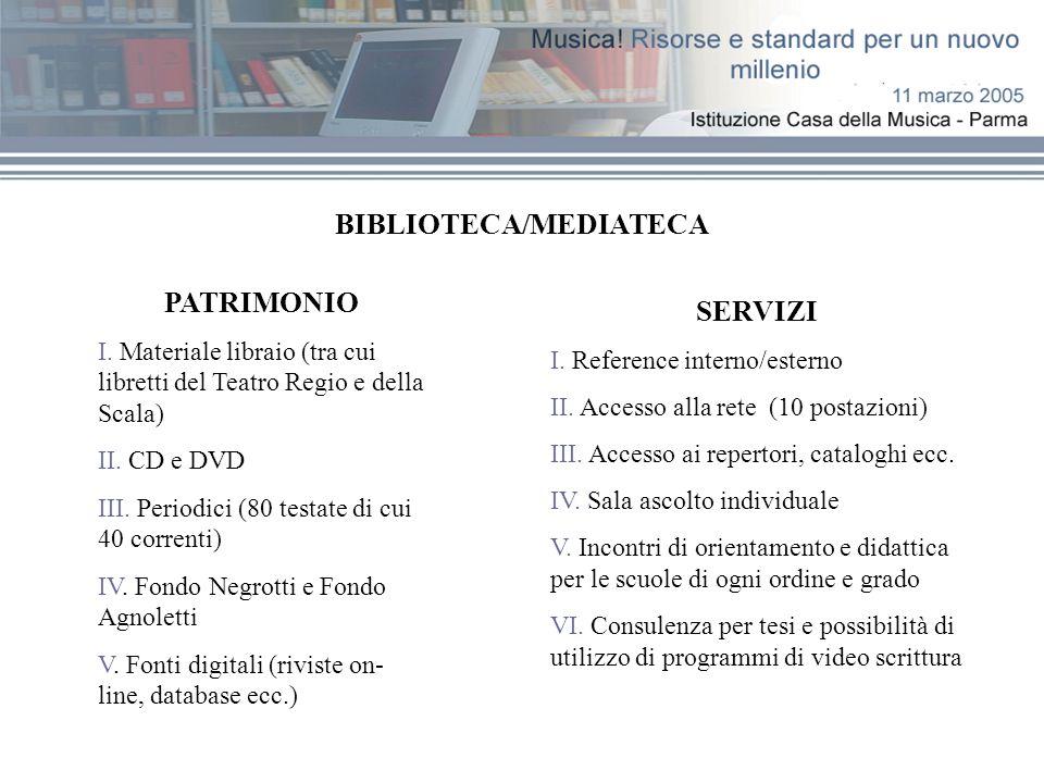 BIBLIOTECA/MEDIATECA PATRIMONIO I. Materiale libraio (tra cui libretti del Teatro Regio e della Scala) II. CD e DVD III. Periodici (80 testate di cui