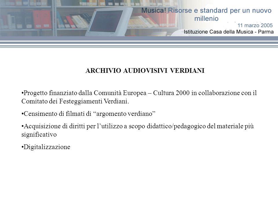ARCHIVIO AUDIOVISIVI VERDIANI Progetto finanziato dalla Comunità Europea – Cultura 2000 in collaborazione con il Comitato dei Festeggiamenti Verdiani.