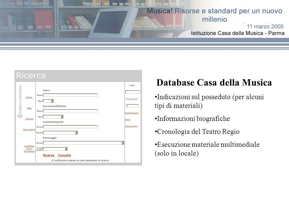 Database Casa della Musica Indicazioni sul posseduto (per alcuni tipi di materiali) Informazioni biografiche Cronologia del Teatro Regio Esecuzione ma