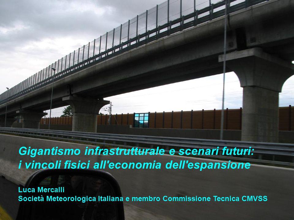 Gigantismo infrastrutturale e scenari futuri: i vincoli fisici all'economia dell'espansione Luca Mercalli Società Meteorologica Italiana e membro Comm