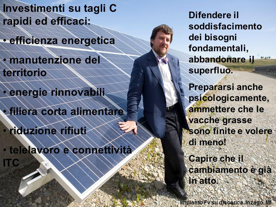 Investimenti su tagli C rapidi ed efficaci: efficienza energetica manutenzione del territorio energie rinnovabili filiera corta alimentare riduzione r