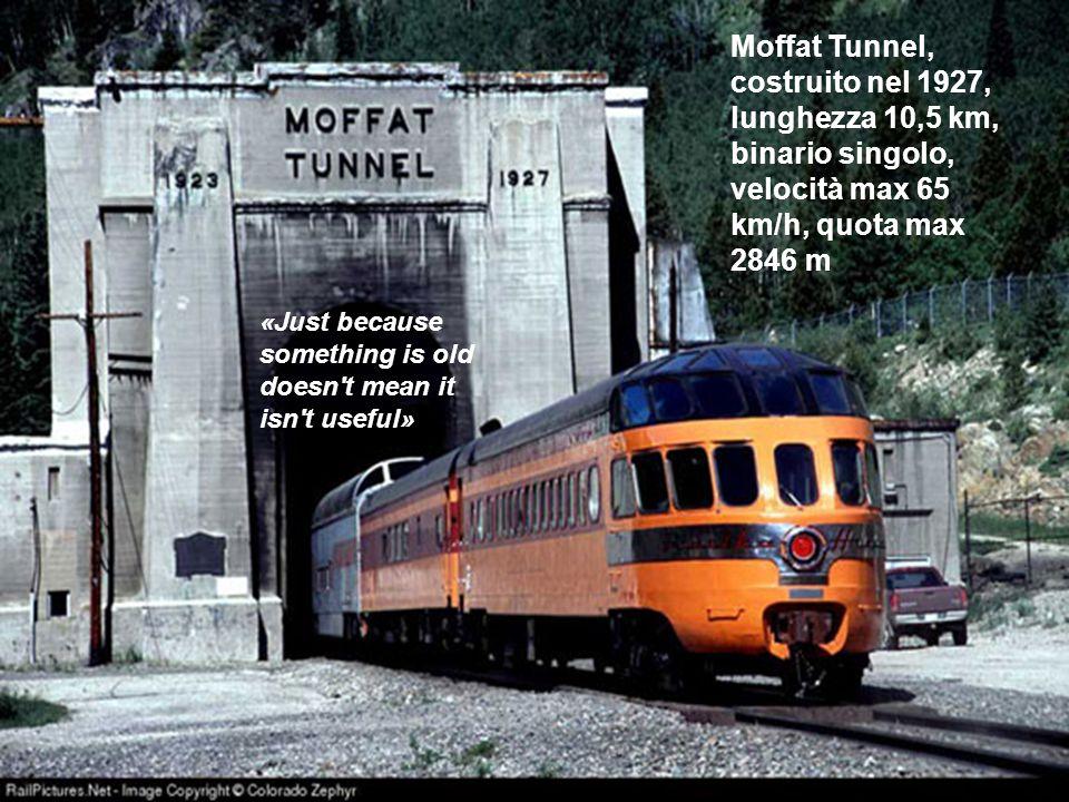 Moffat Tunnel, costruito nel 1927, lunghezza 10,5 km, binario singolo, velocità max 65 km/h, quota max 2846 m «Just because something is old doesn't m