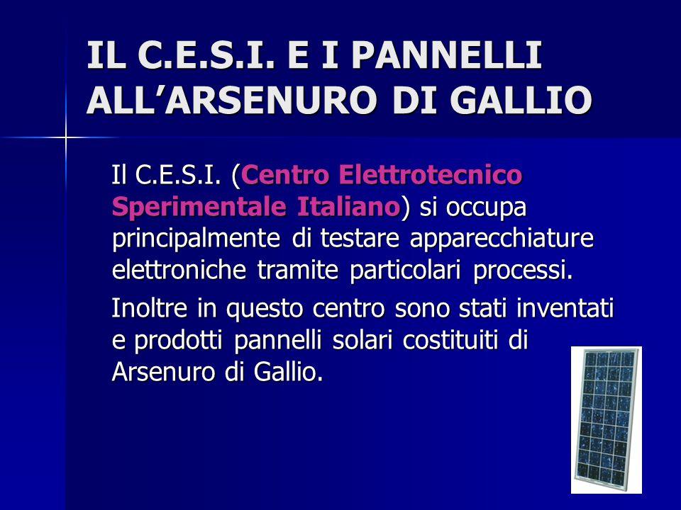 IL C.E.S.I. E I PANNELLI ALL'ARSENURO DI GALLIO Il C.E.S.I. (Centro Elettrotecnico Sperimentale Italiano) si occupa principalmente di testare apparecc