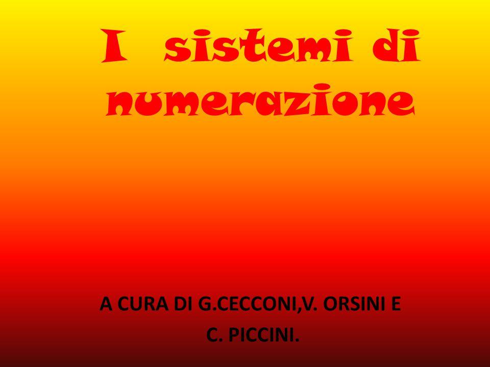 I sistemi di numerazione A CURA DI G.CECCONI,V. ORSINI E C. PICCINI.