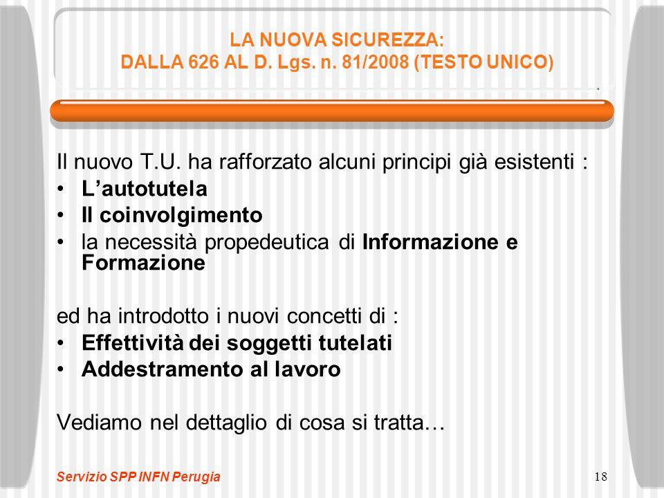 18 LA NUOVA SICUREZZA: DALLA 626 AL D. Lgs. n. 81/2008 (TESTO UNICO) Il nuovo T.U. ha rafforzato alcuni principi già esistenti : L'autotutela Il coinv