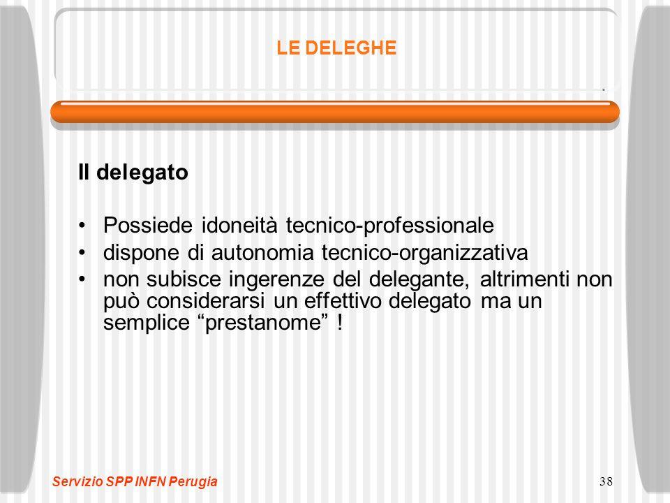 38 LE DELEGHE Il delegato Possiede idoneità tecnico-professionale dispone di autonomia tecnico-organizzativa non subisce ingerenze del delegante, altrimenti non può considerarsi un effettivo delegato ma un semplice prestanome .