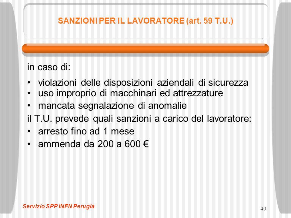 49 SANZIONI PER IL LAVORATORE (art. 59 T.U.) in caso di: violazioni delle disposizioni aziendali di sicurezza uso improprio di macchinari ed attrezzat