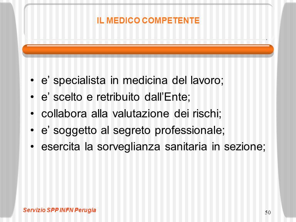 50 IL MEDICO COMPETENTE e' specialista in medicina del lavoro; e' scelto e retribuito dall'Ente; collabora alla valutazione dei rischi; e' soggetto al