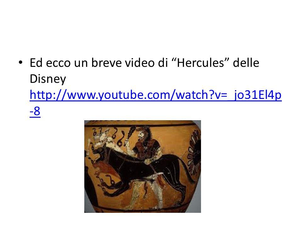 "Ed ecco un breve video di ""Hercules"" delle Disney http://www.youtube.com/watch?v=_jo31El4p -8 http://www.youtube.com/watch?v=_jo31El4p -8"