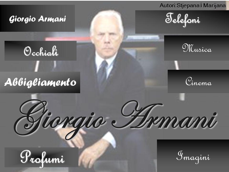 Autori:Stjepana i Marijana Giorgio Armani Abbigliamento Telefoni Occhia li Occhia li Profumi Giorgio Armani Imagini Cinema Musica