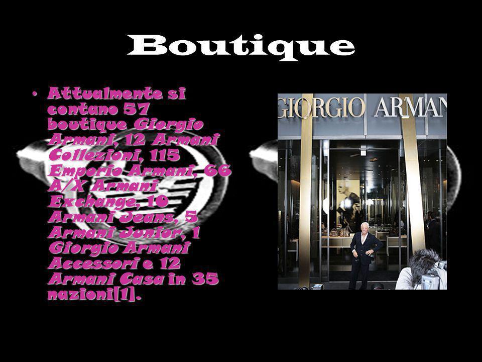 Boutique Attualmente si contano 57 boutique Giorgio Armani, 12 Armani Collezioni, 115 Emporio Armani, 66 A/X Armani Exchange, 10 Armani Jeans, 5 Arman