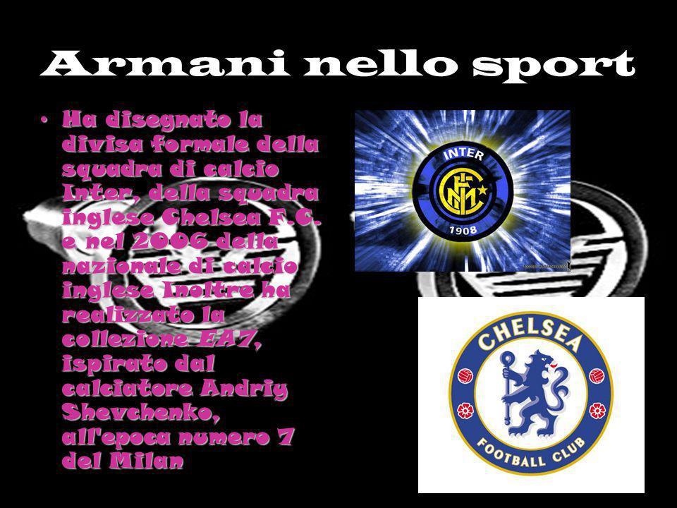 Armani nello sport Ha disegnato la divisa formale della squadra di calcio Inter, della squadra inglese Chelsea F.C. e nel 2006 della nazionale di calc