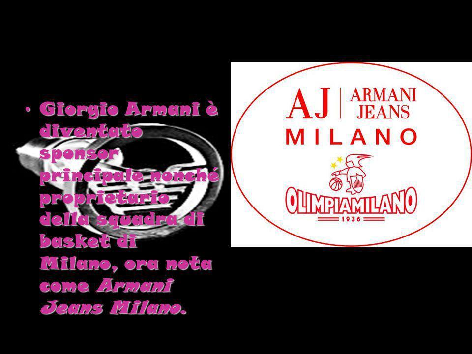Giorgio Armani è diventato sponsor principale nonché proprietario della squadra di basket di Milano, ora nota come Armani Jeans Milano.Giorgio Armani