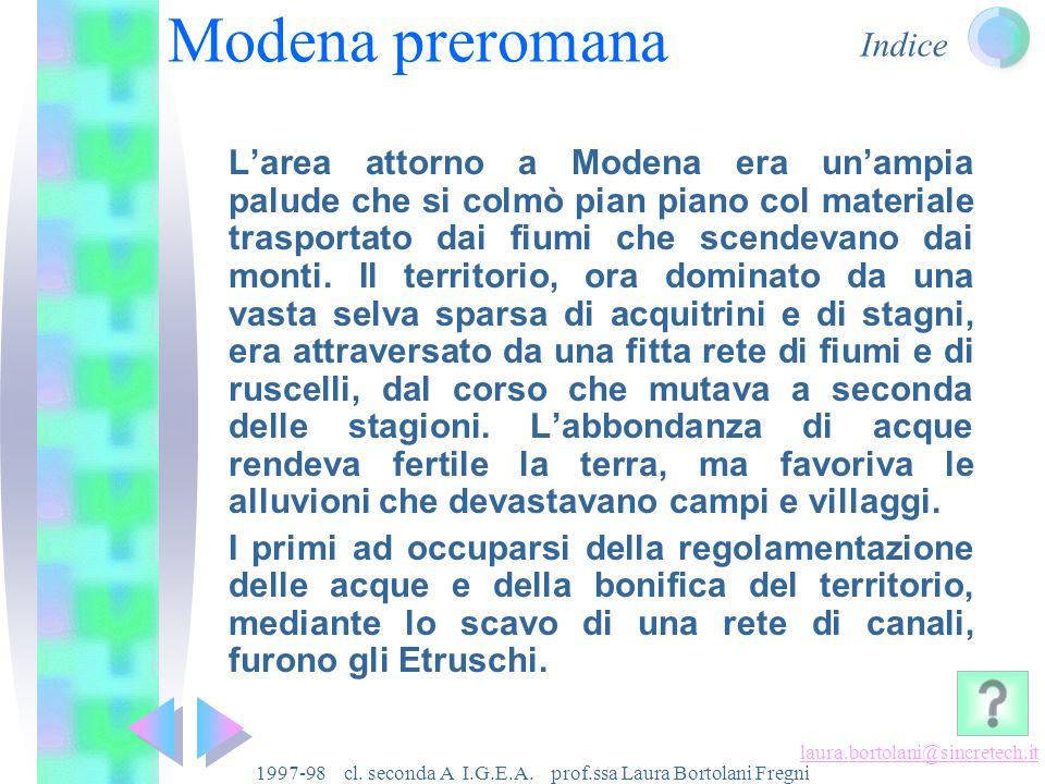 Indice laura.bortolani@sincretech.it 1997-98 cl. seconda A I.G.E.A. prof.ssa Laura Bortolani Fregni Modena preromana Modena romana Modena medievale Mo