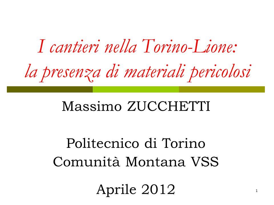 1 I cantieri nella Torino-Lione: la presenza di materiali pericolosi Massimo ZUCCHETTI Politecnico di Torino Comunità Montana VSS Aprile 2012