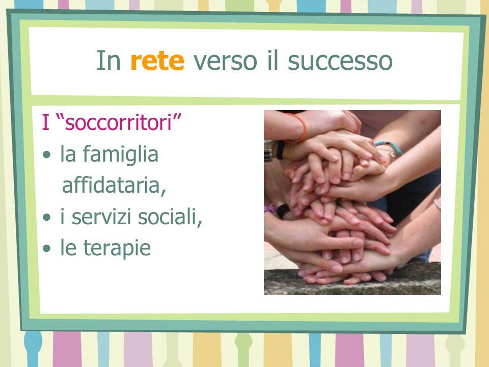 In rete verso il successo I soccorritori la famiglia affidataria, i servizi sociali, le terapie