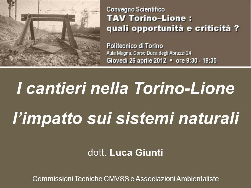 I cantieri nella Torino-Lione l'impatto sui sistemi naturali dott. Luca Giunti Commissioni Tecniche CMVSS e Associazioni Ambientaliste