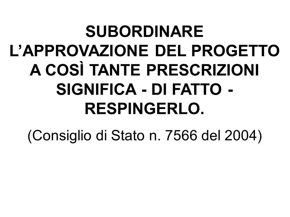 SUBORDINARE L'APPROVAZIONE DEL PROGETTO A COSÌ TANTE PRESCRIZIONI SIGNIFICA - DI FATTO - RESPINGERLO. (Consiglio di Stato n. 7566 del 2004)