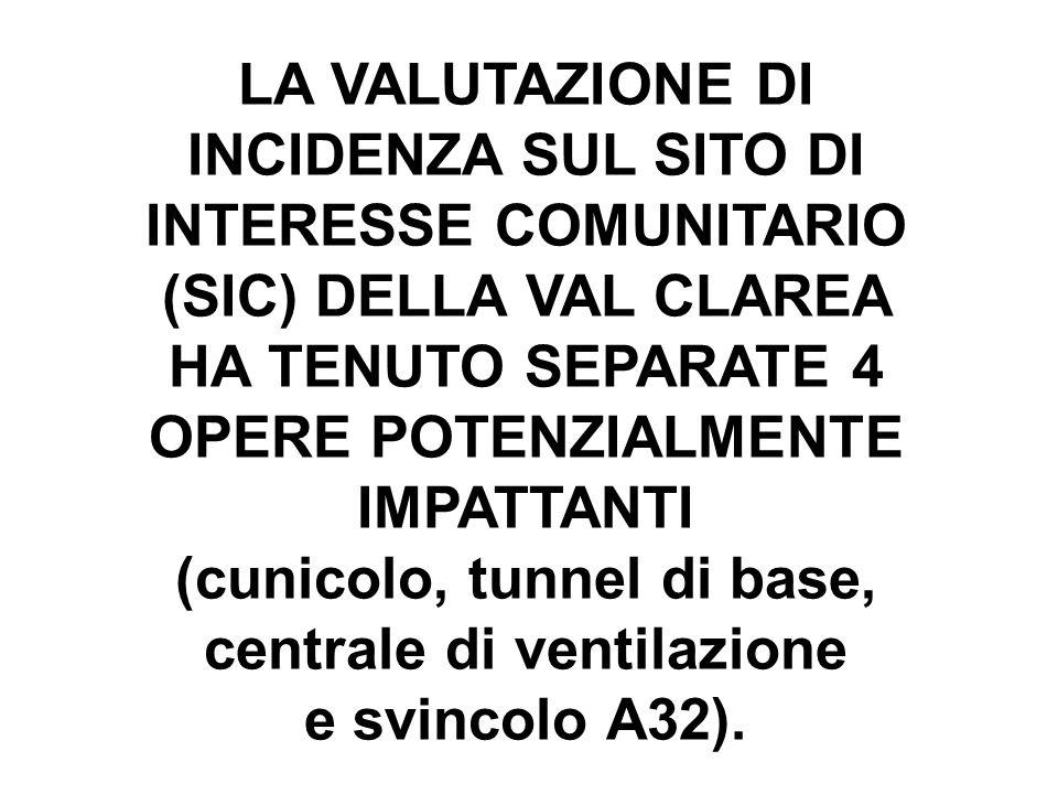 LA VALUTAZIONE DI INCIDENZA SUL SITO DI INTERESSE COMUNITARIO (SIC) DELLA VAL CLAREA HA TENUTO SEPARATE 4 OPERE POTENZIALMENTE IMPATTANTI (cunicolo, t