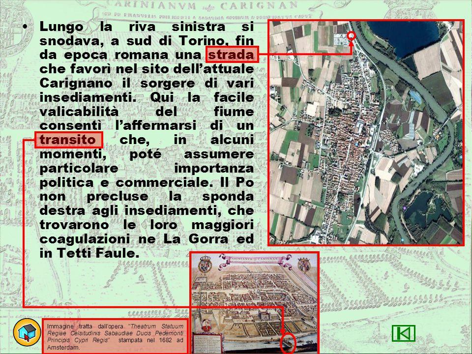 Lungo la riva sinistra si snodava, a sud di Torino, fin da epoca romana una strada che favorì nel sito dell'attuale Carignano il sorgere di vari insed