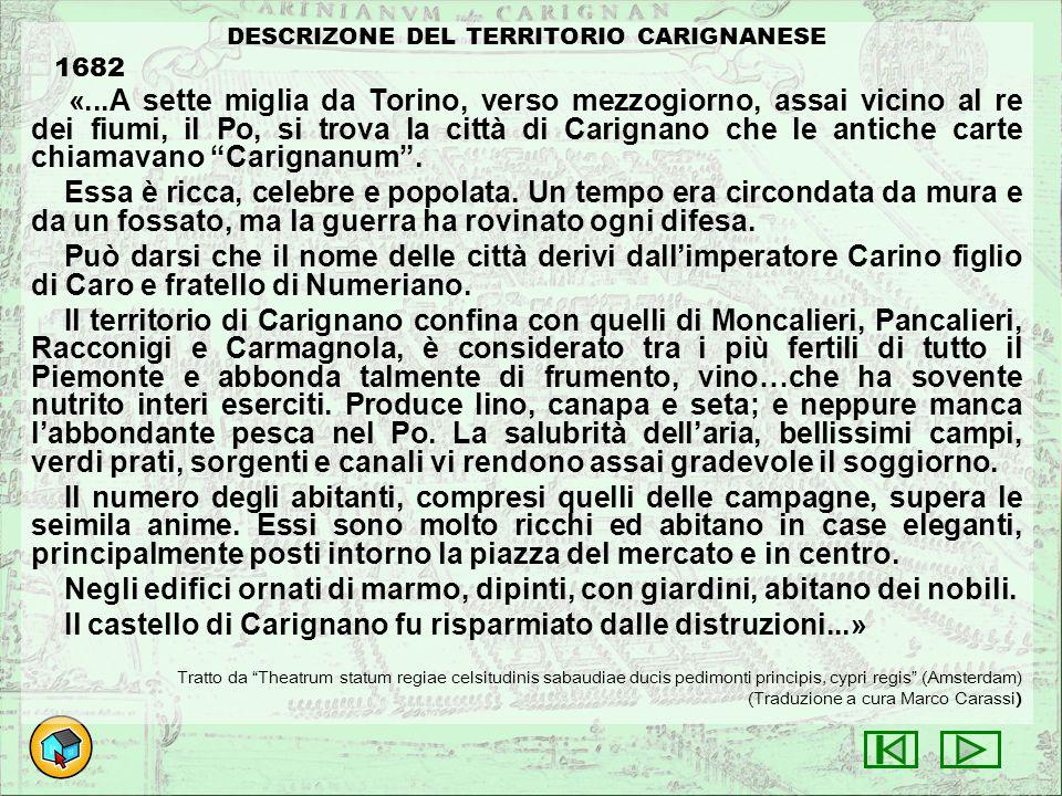DESCRIZONE DEL TERRITORIO CARIGNANESE 1682 «...A sette miglia da Torino, verso mezzogiorno, assai vicino al re dei fiumi, il Po, si trova la città di