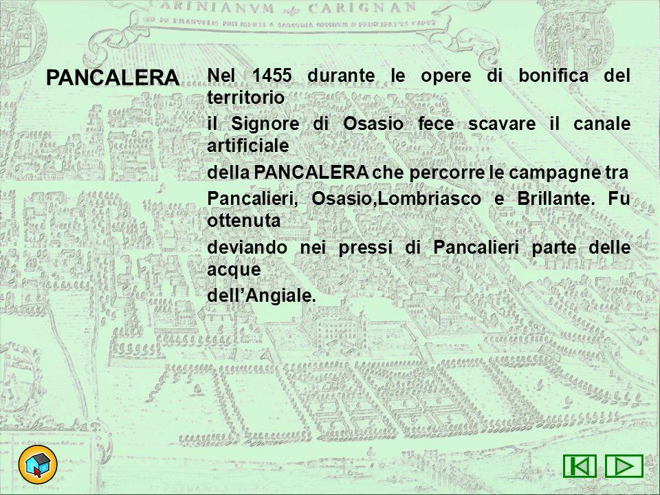 PANCALERA Nel 1455 durante le opere di bonifica del territorio il Signore di Osasio fece scavare il canale artificiale della PANCALERA che percorre le